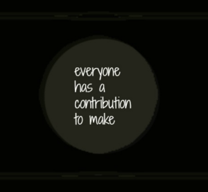 everyone has a contribution to make