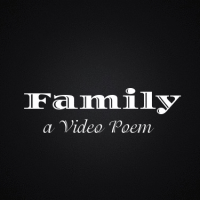 Family a Video Poem