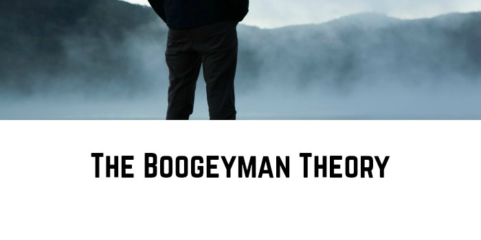 The Boogeyman Theory